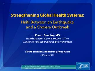 Strengthening Global Health Systems:  Haiti Between an Earthquake  and a  Cholera Outbreak