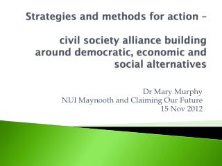Dr Mary Murphy NUI  Maynooth  and Claiming Our Future   15 Nov 2012