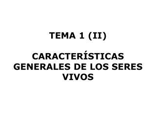 TEMA 1 (II) CARACTERÍSTICAS GENERALES DE LOS SERES VIVOS