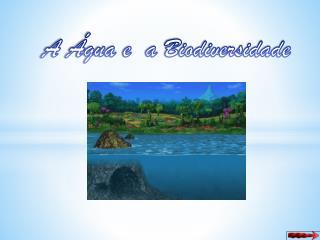 A Água e  a Biodiversidade