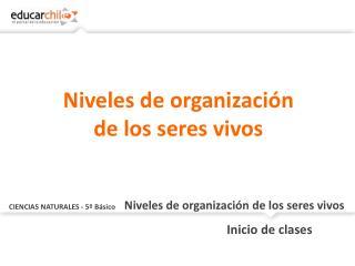 CIENCIAS  NATURALES -  5º  Básico Niveles de organización de los seres vivos