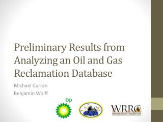 Preliminary Results from Analyzing an Oil and Gas Reclamation Database