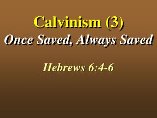 Calvinism (3) Once Saved, Always Saved