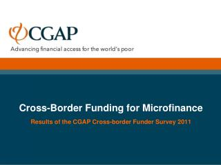 Cross-Border Funding for Microfinance  Results of the CGAP Cross-border Funder Survey 2011