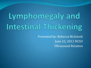 Lymphomegaly  and Intestinal Thickening