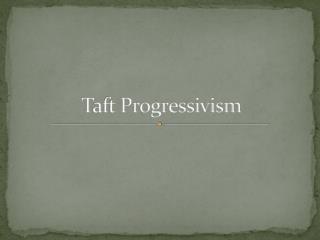 Taft Progressivism
