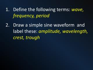 Define the following terms:  wave, frequency, period