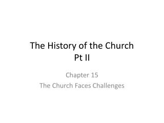 The History of the Church  Pt II