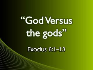 """God Versus  the gods"""