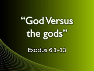 """God Versus  the gods"""
