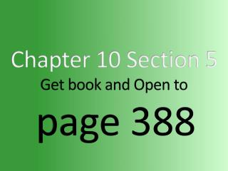 Chapter  10  Section  5 Get book and Open to page  388