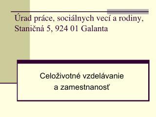 Úrad práce, sociálnych vecí a rodiny,  Staničná 5, 924 01 Galanta