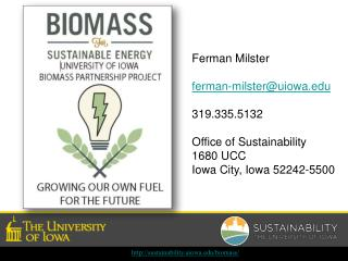 Ferman Milster ferman-milster@uiowa 319.335.5132 Office of Sustainability 1680 UCC