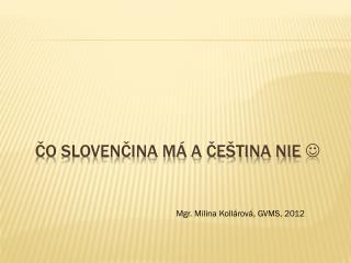 Čo slovenčina má a čeština nie  