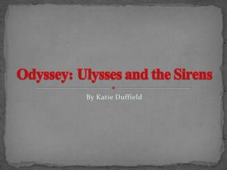 Odyssey : Ulysses and the Sirens
