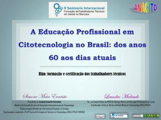 Simone Maia Evaristo Presidente da  Associação Nacional de  Citotecnologia