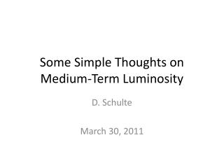 Some Simple Thoughts on Medium-Term Luminosity