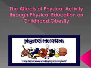 The Affects of Physical Activity through Physical Education on  Childhood Obesity