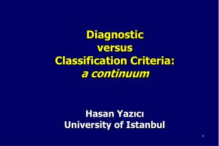 Diagnostic  versus Classification Criteria: a continuum