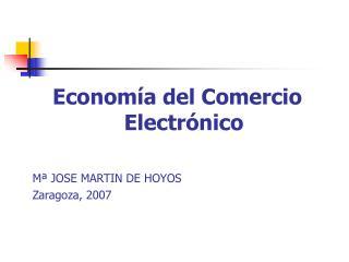 Econom a del Comercio Electr nico   M  JOSE MARTIN DE HOYOS Zaragoza, 2007