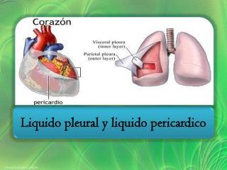 Liquido pleural y liquido pericardico