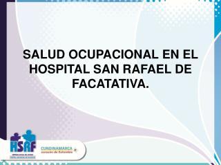 SALUD OCUPACIONAL EN EL HOSPITAL SAN RAFAEL DE FACATATIVA.
