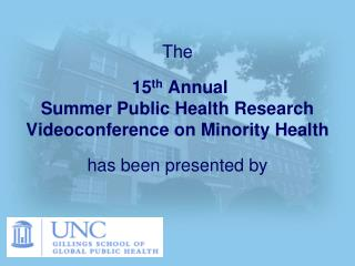 The   15th Annual  Summer Public Health Research Videoconference on Minority Health  has been presented by