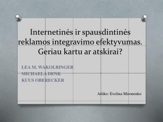 Internetin ės ir spausdintinės reklamos integravimo efektyvumas. Geriau kartu ar atskirai?
