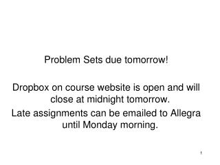 Problem Sets due tomorrow ! Dropbox on course website is open and will close at midnight tomorrow.