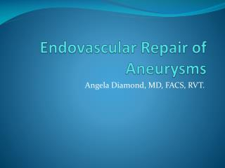 Endovascular Repair of Aneurysms