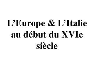 L�Europe  &  L�Italie  au d�but du  XVIe  si�cle