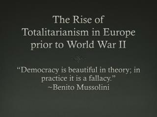 The Rise of Totalitarianism in Europe prior  to World War  II