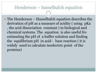 Henderson –  hasselbalch  equation
