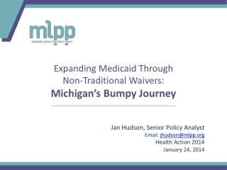 Jan Hudson, Senior Policy Analyst Email:  jhudson@mlpp Health Action 2014  January 24, 2014