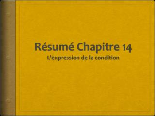 R ésumé Chapitre 14 L'expression de la condition