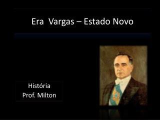 Era  Vargas – Estado Novo