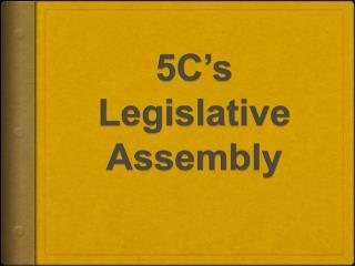 5C's  Legislative Assembly