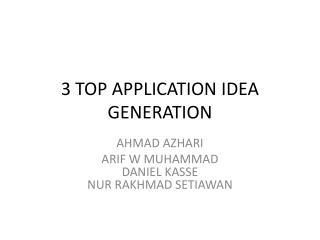3 TOP APPLICATION IDEA GENERATION