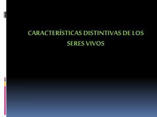 Características distintivas de los seres vivos