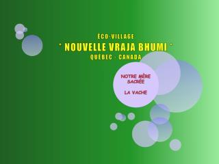 �CO-VILLAGE * NOUVELLE VRAJA BHUMI  * QU�BEC - CANADA