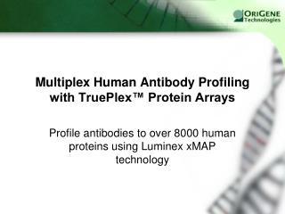 Multiplex Human Antibody Profiling with TruePlex™ Protein Arrays