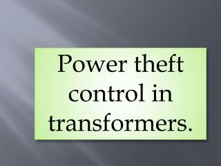 Power theft control in transformers.