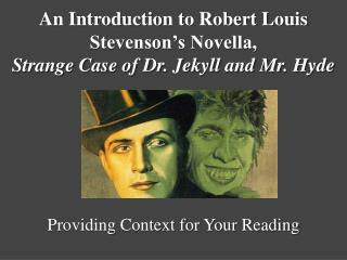 An Introduction to Robert Louis Stevenson's Novella,  Strange Case of Dr. Jekyll and Mr. Hyde