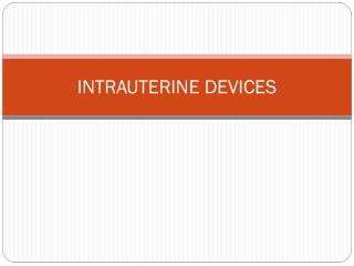 INTRAUTERINE DEVICES
