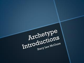 Archetype Introductions