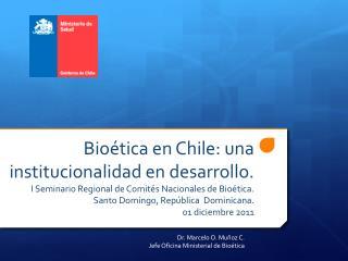 Dr. Marcelo O. Muñoz C. Jefe Oficina Ministerial de Bioética