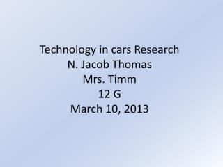 Technology in cars  Research N. Jacob Thomas  Mrs. Timm 12  G March 10, 2013