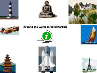 Around the world  in  18 MINUTES