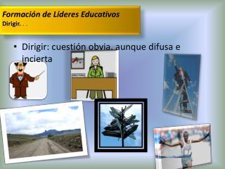 Formación de Líderes Educativos Dirigir.  . .