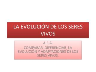 LA EVOLUCIÓN DE LOS SERES VIVOS